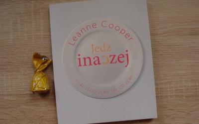 Leanne Cooper – Jedz inaczej. Dlaczego jemy to, co jemy?