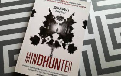 """PRZEDPREMIEROWO o łowcy przestępców, J. Douglas, M. Olshaker, """"Mindhunter"""""""