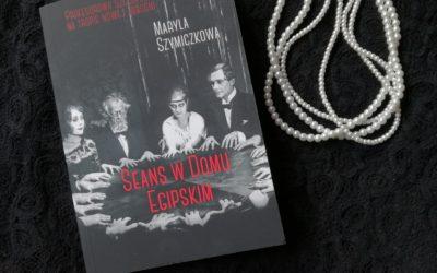 """Koniec wieku z trupem w tle, czyli """"Seans w Domu Egipskim"""" M. Szymiczkowa"""