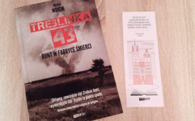 """Tym straszniejsze, że prawdziwe… M. Wójcik """"Treblinka '43. Bunt w fabryce śmierci"""""""